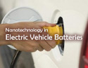 Nanotechnology in Electric Vehicle Batteries