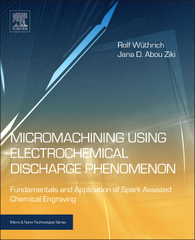 Micromachining Using Electrochemical Discharge Phenomenon, 2nd Edition