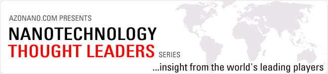 AZoNano.com Presents Nanotechnology Thought Leader Series - Insight from the World's Leading Players